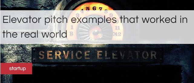 Elevator pitches that worked in the real world