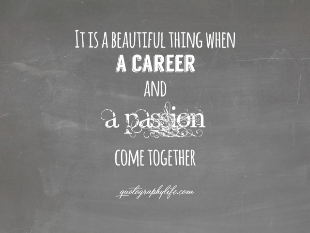It is a beautiful thing when a career and a passion come together